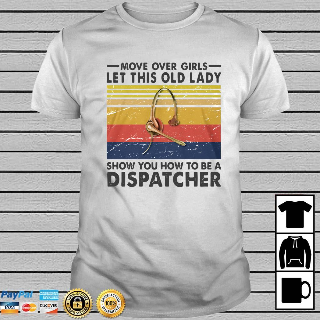 Move Over Girls Let This Old Lady Show You To Be A Dispatcher Vintage Shirt
