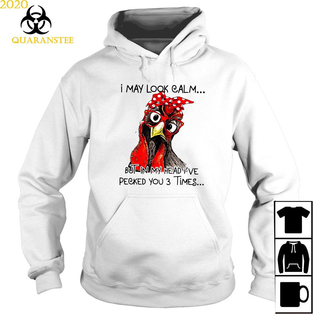 Rooster I May Look Calm But In My Head I've Pecked You 3 Times Shirt Hoodie