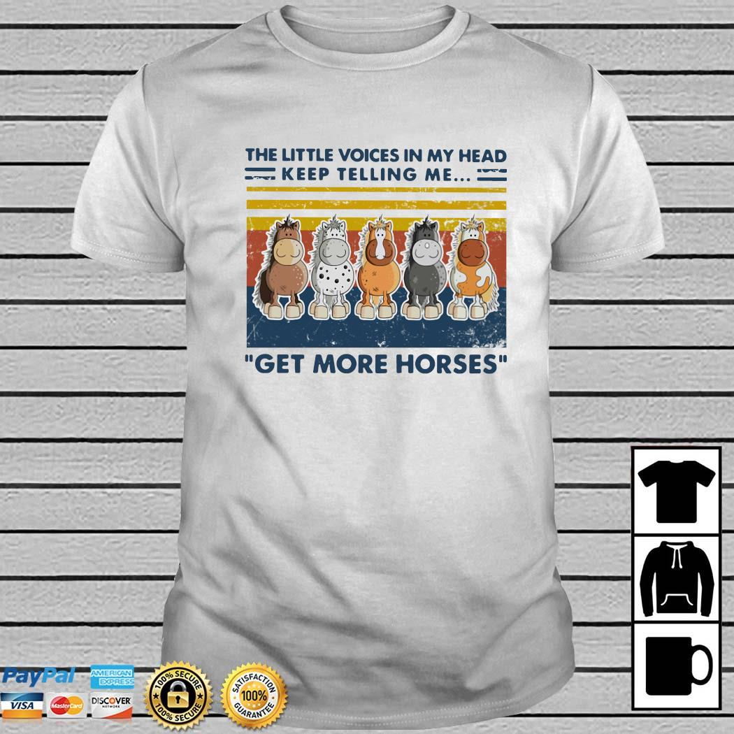 The Little Voice In My Head Keep Telling Me Get More Horses Vintage Shirt