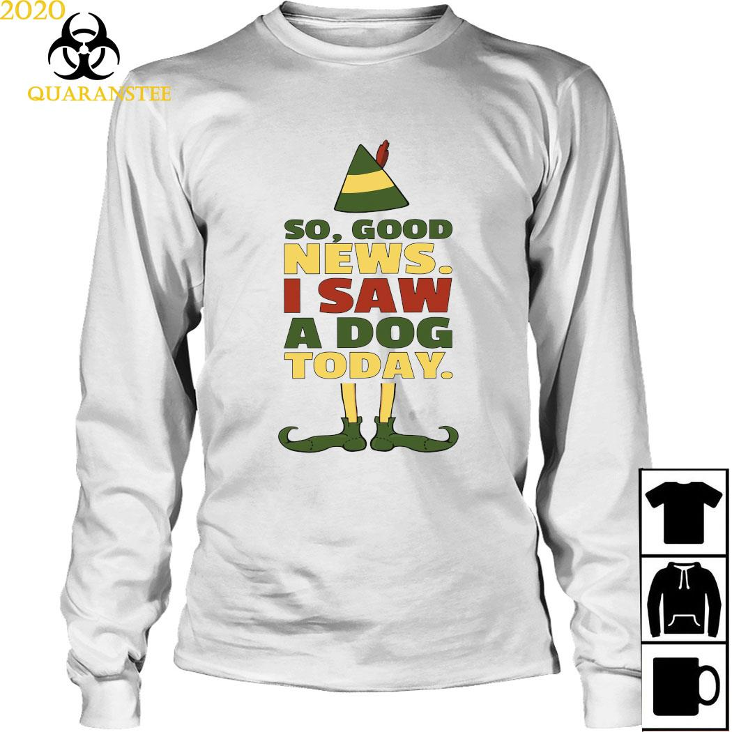 So Good News I Saw A Dog Today Shirt Long Sleeved