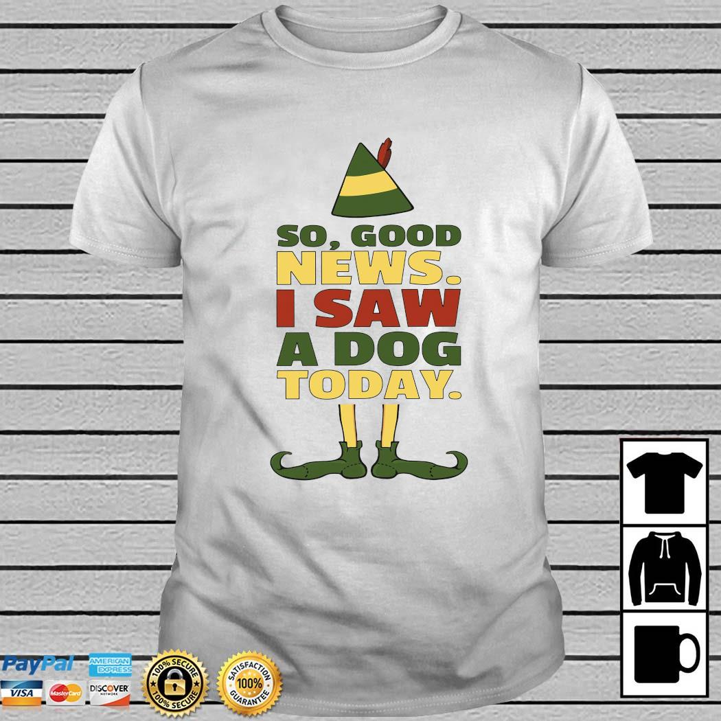 So Good News I Saw A Dog Today Shirt