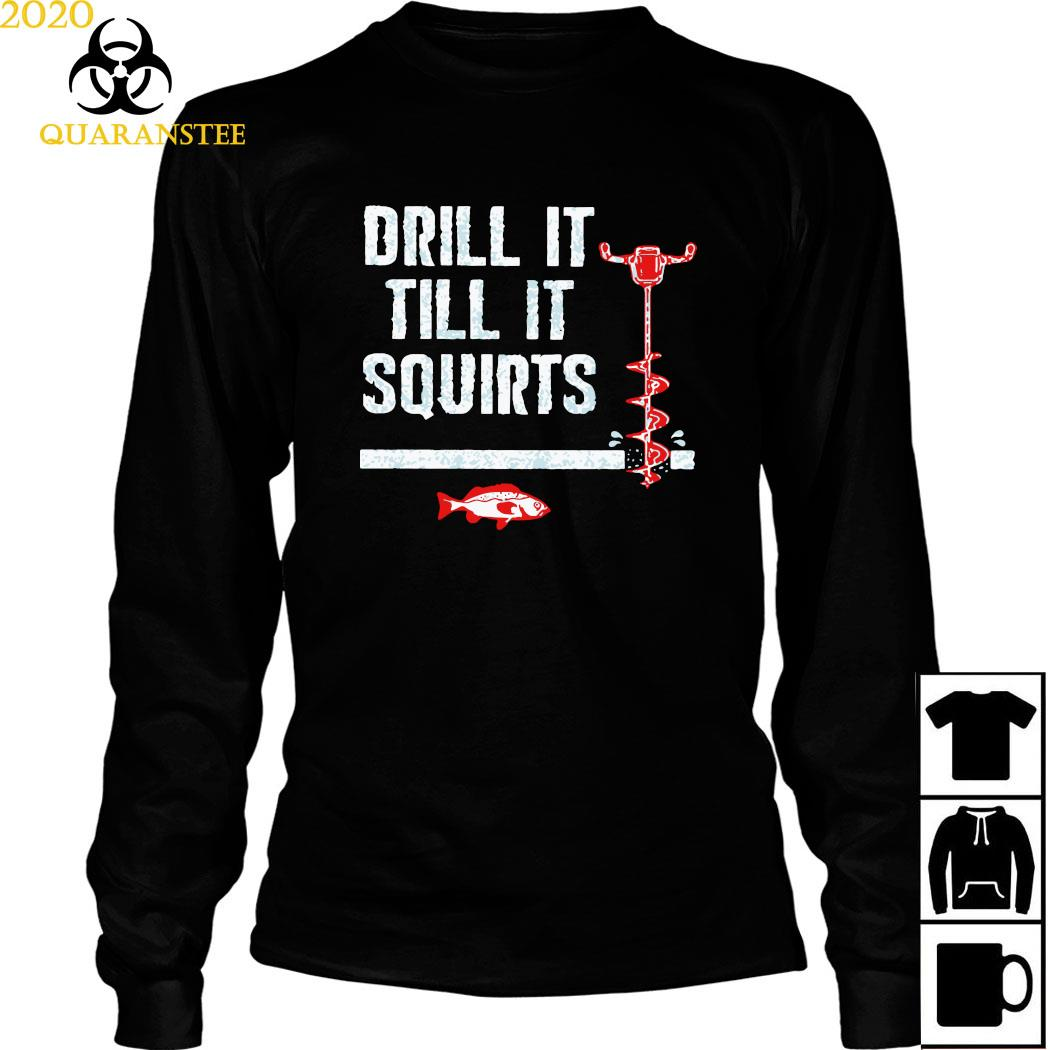 Drill It Till It Squirts Shirt Long Sleeved