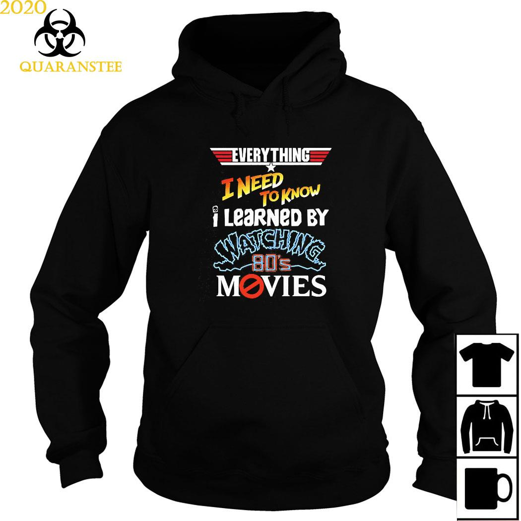 Everything I Need To Know I Learned By Watching 80's Movies Shirt Hoodie