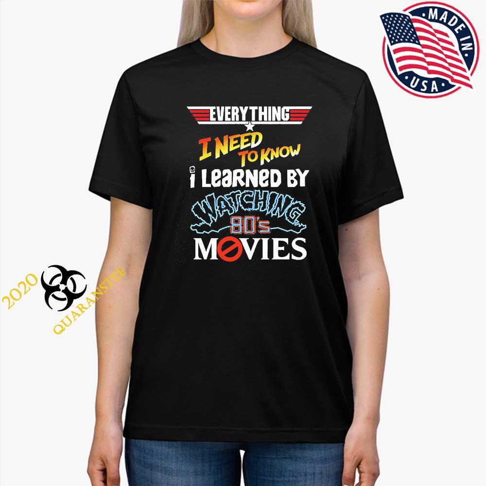 Everything I Need To Know I Learned By Watching 80's Movies Shirt Ladies Tee