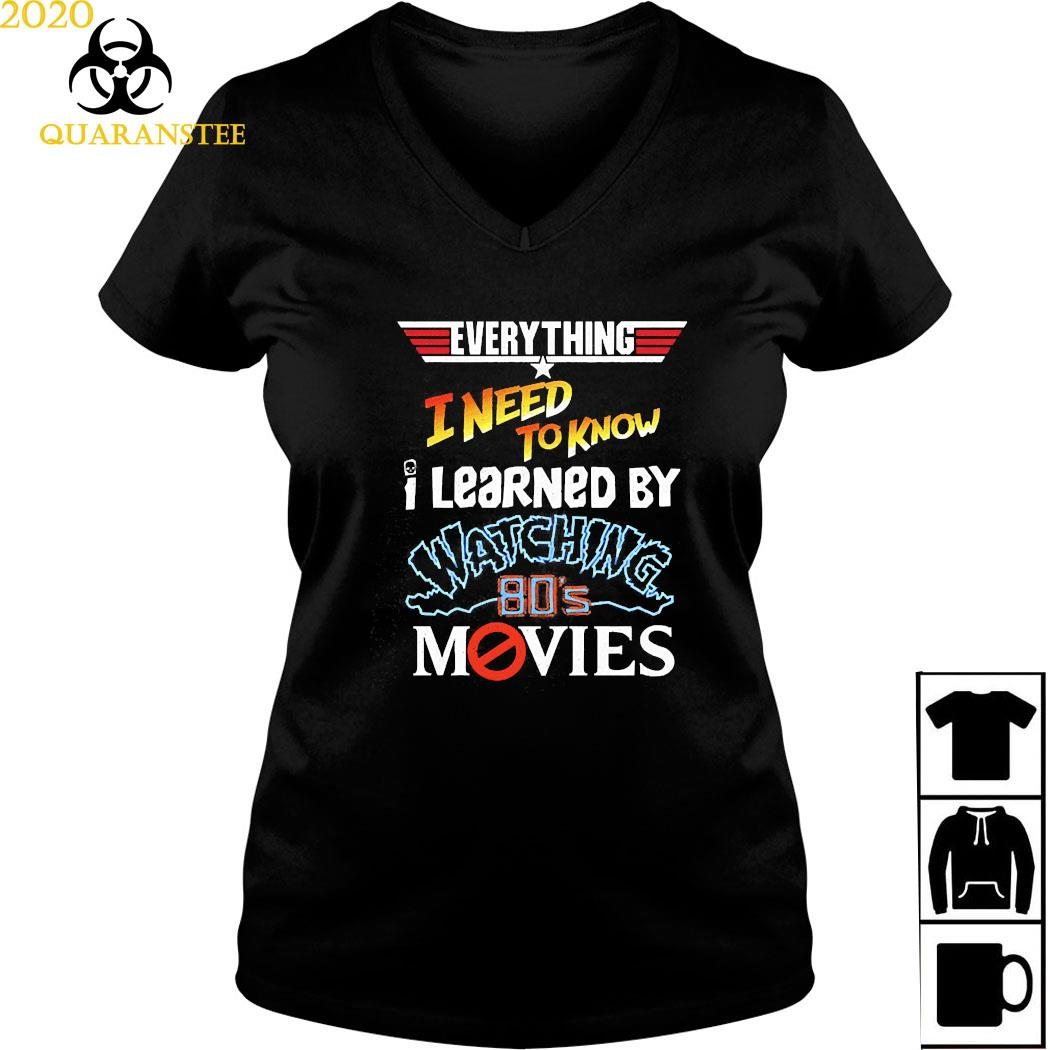 Everything I Need To Know I Learned By Watching 80's Movies Shirt Ladies V-neck