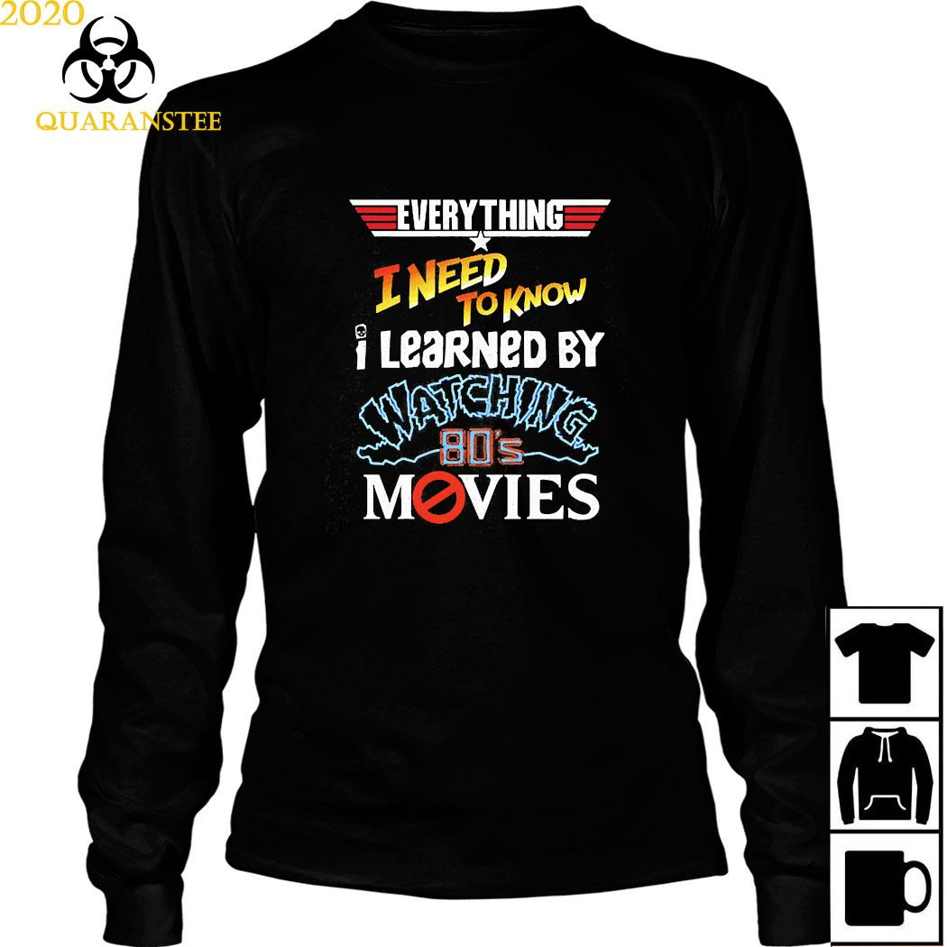Everything I Need To Know I Learned By Watching 80's Movies Shirt Long Sleeved