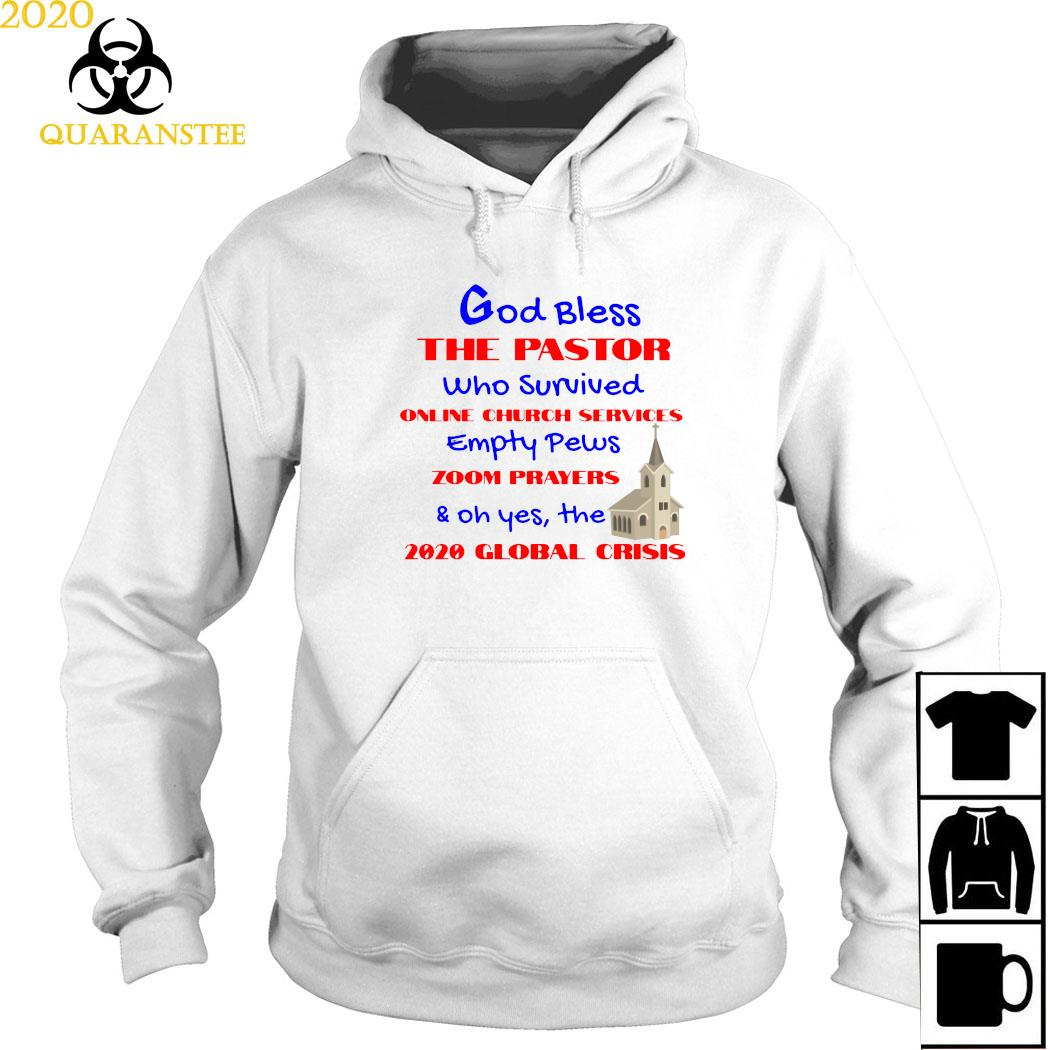 God Bless The Pastor Who Survived Online Church Services Empty Pews And Oh Yes The 2020 Global Crisis Shirt Hoodie