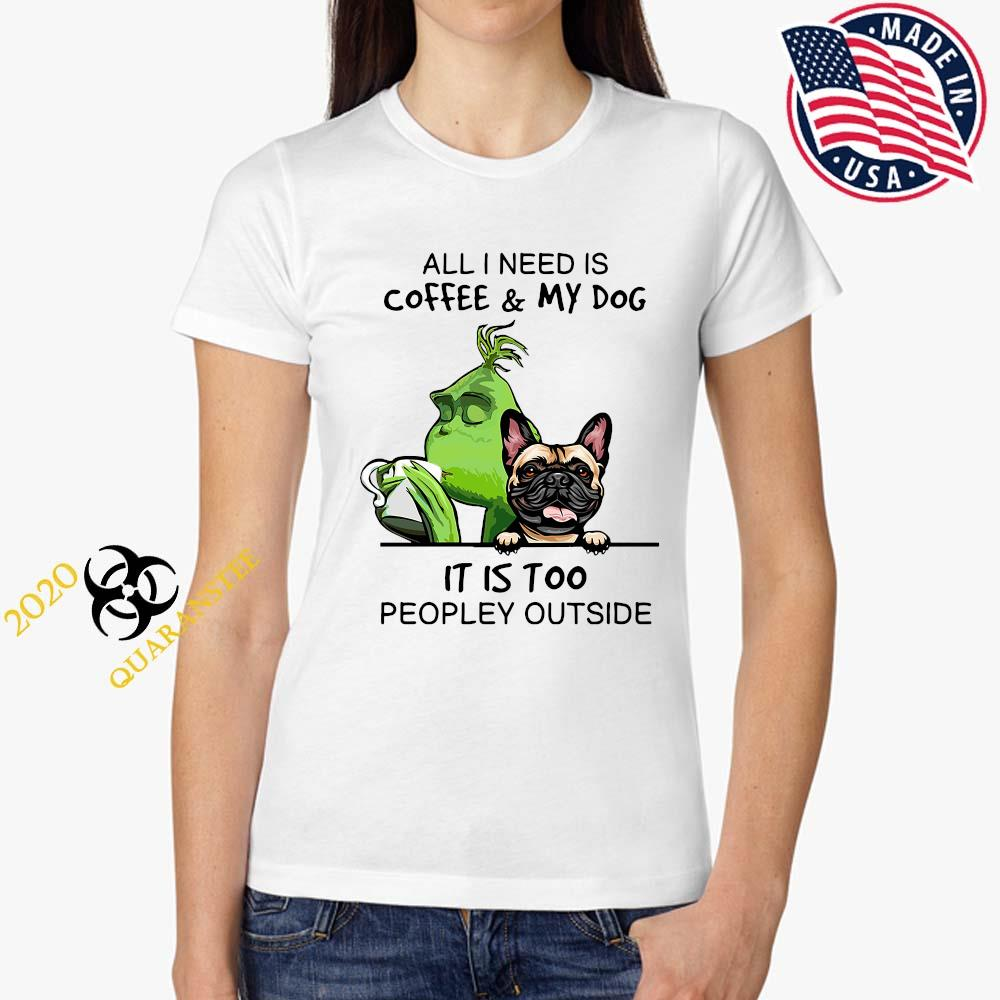 Green And Pug All I Need Is Coffee And My Dog It Is Too Peopley Outside Shirt Ladies Tee