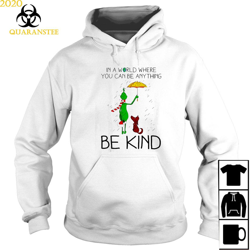 Grinch And Dog In A World Where You Can Be Anything Be Kind Christmas Shirt Hoodie