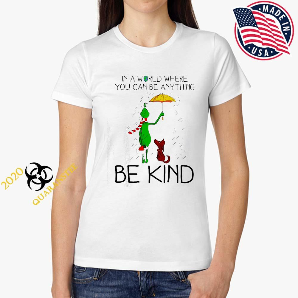Grinch And Dog In A World Where You Can Be Anything Be Kind Christmas Shirt Ladies Tee