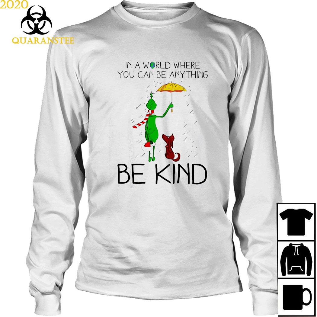 Grinch And Dog In A World Where You Can Be Anything Be Kind Christmas Shirt Long Sleeved