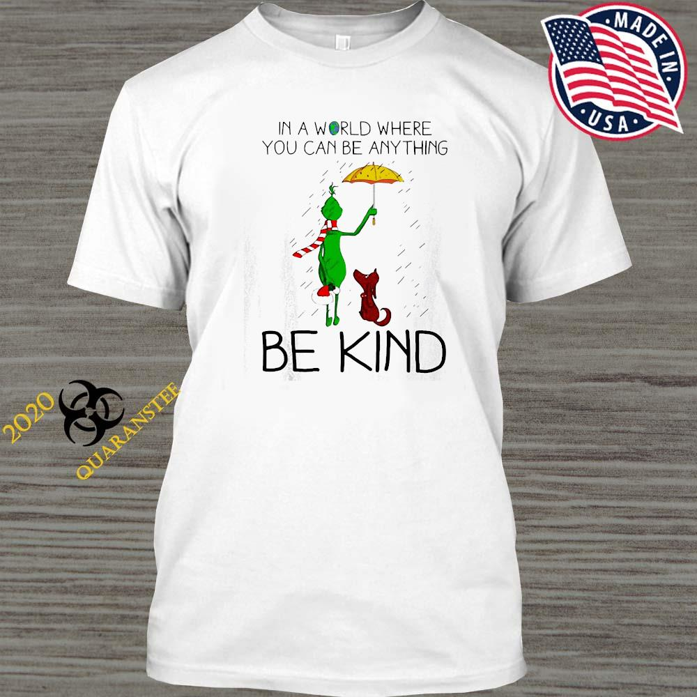 Grinch And Dog In A World Where You Can Be Anything Be Kind Christmas Shirt