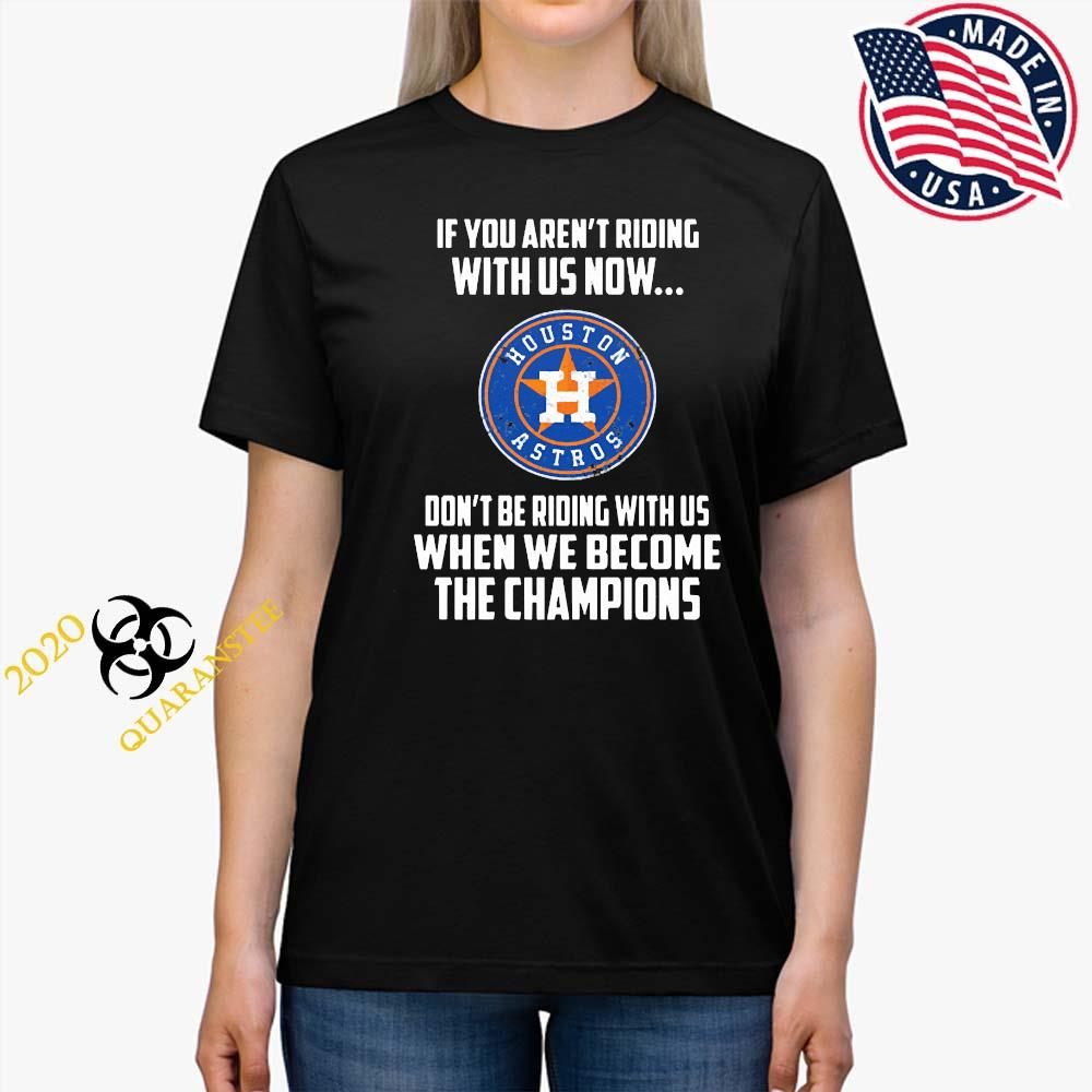 Houston Astros If You Aren't Riding With Us Now Shirt Ladies Tee