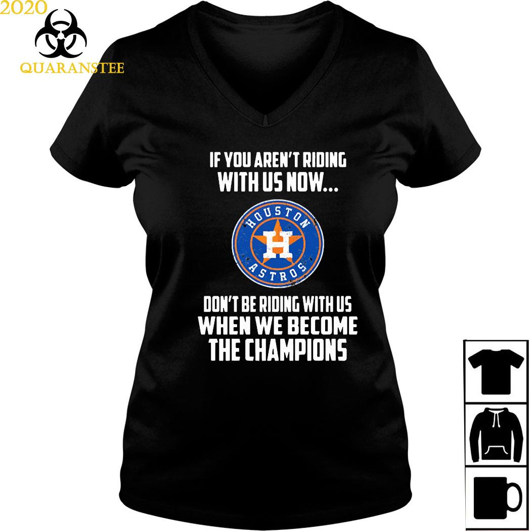 Houston Astros If You Aren't Riding With Us Now Shirt Ladies V-neck