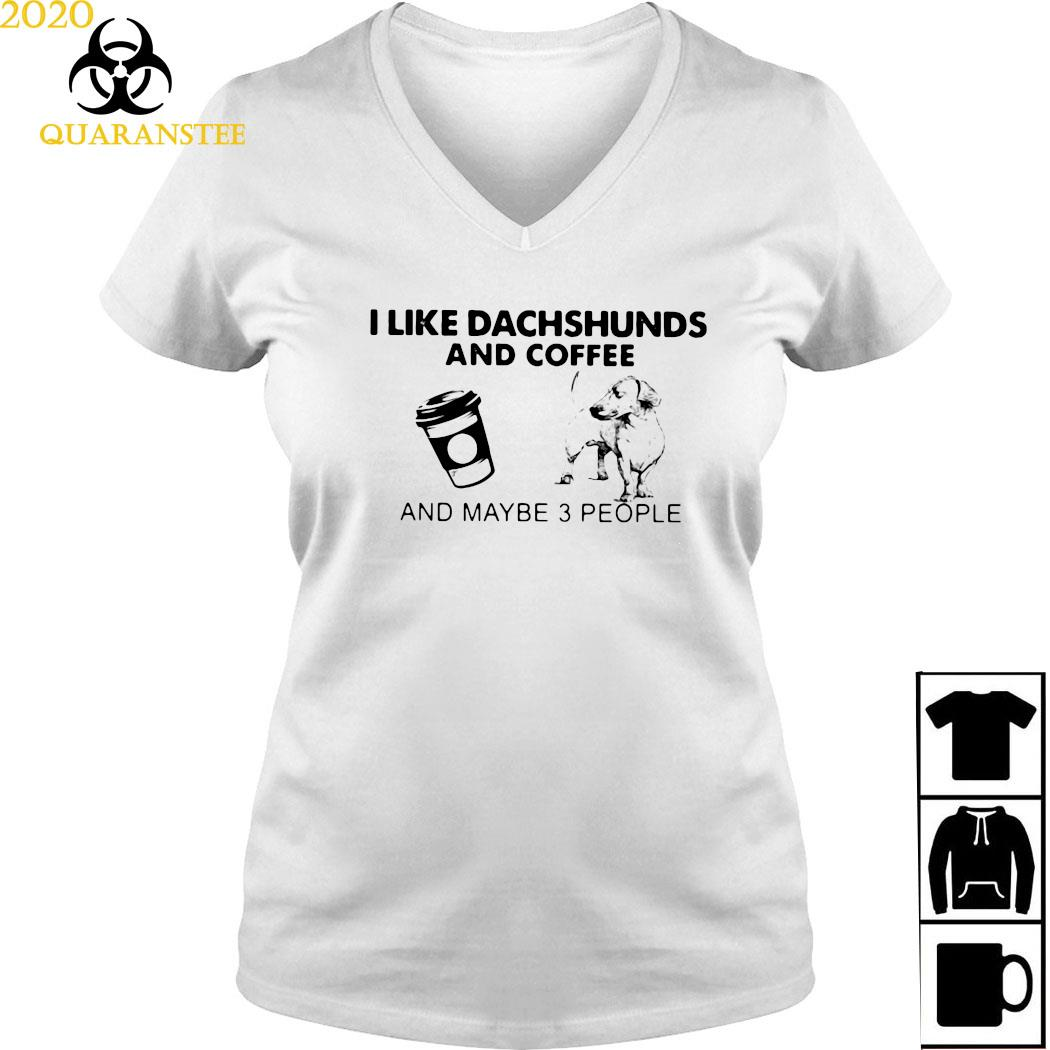 I Like Dachshunds And Coffee And Maybe 3 People Shirt Ladies V-neck