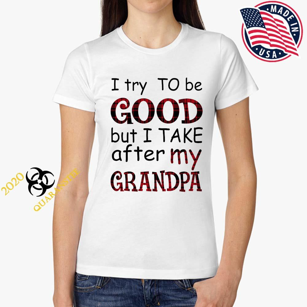 I Try To Be Good But I Take After My Grandma Shirt Ladies Tee