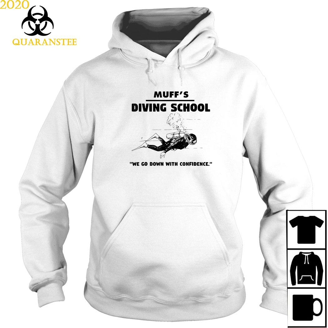 Muffs Diving School We Go Down With Confidence Shirt Hoodie