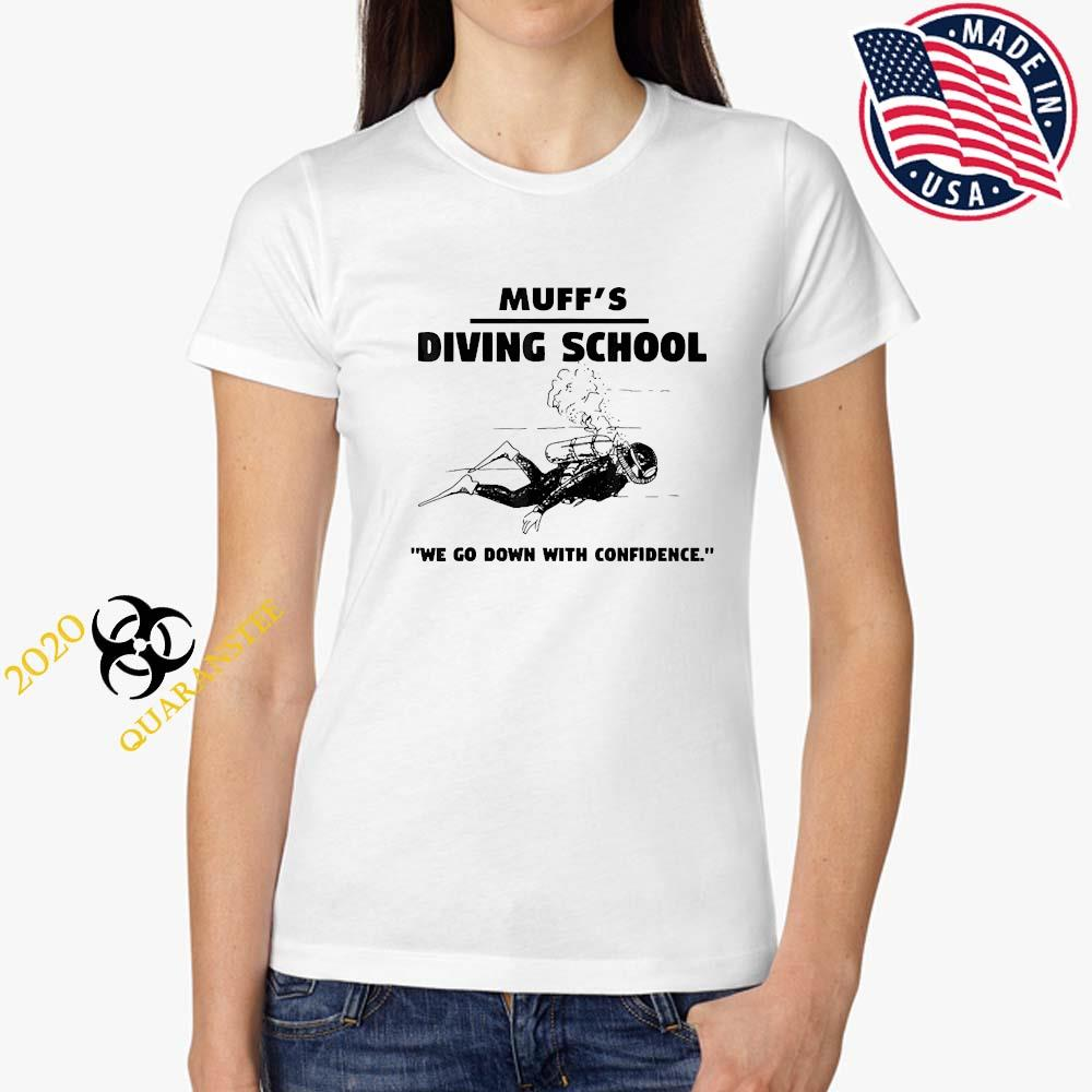 Muffs Diving School We Go Down With Confidence Shirt Ladies Tee