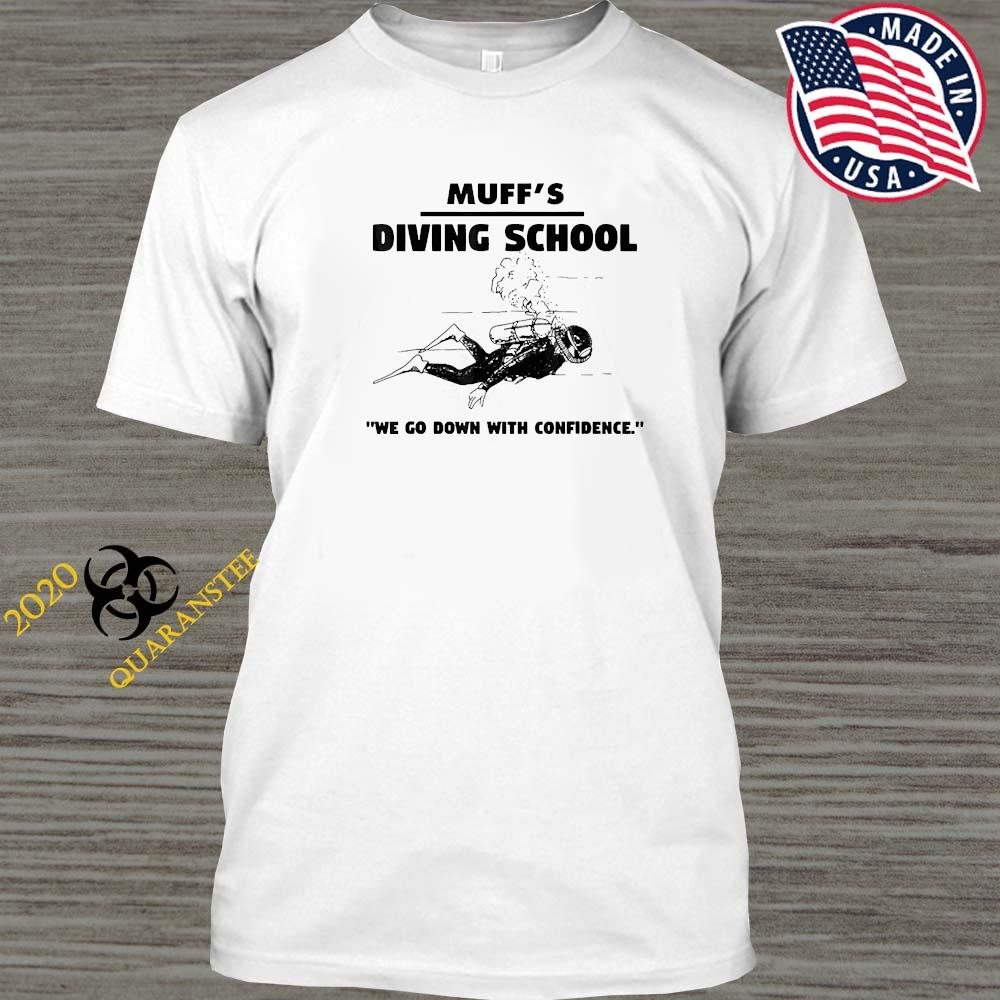 Muffs Diving School We Go Down With Confidence Shirt