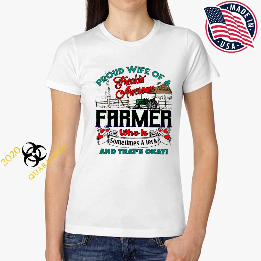 Proud Wife Of A Freaking Awesome Farmer Who Is Sometimes A Jerk And That's Okay Shirt Ladies Tee