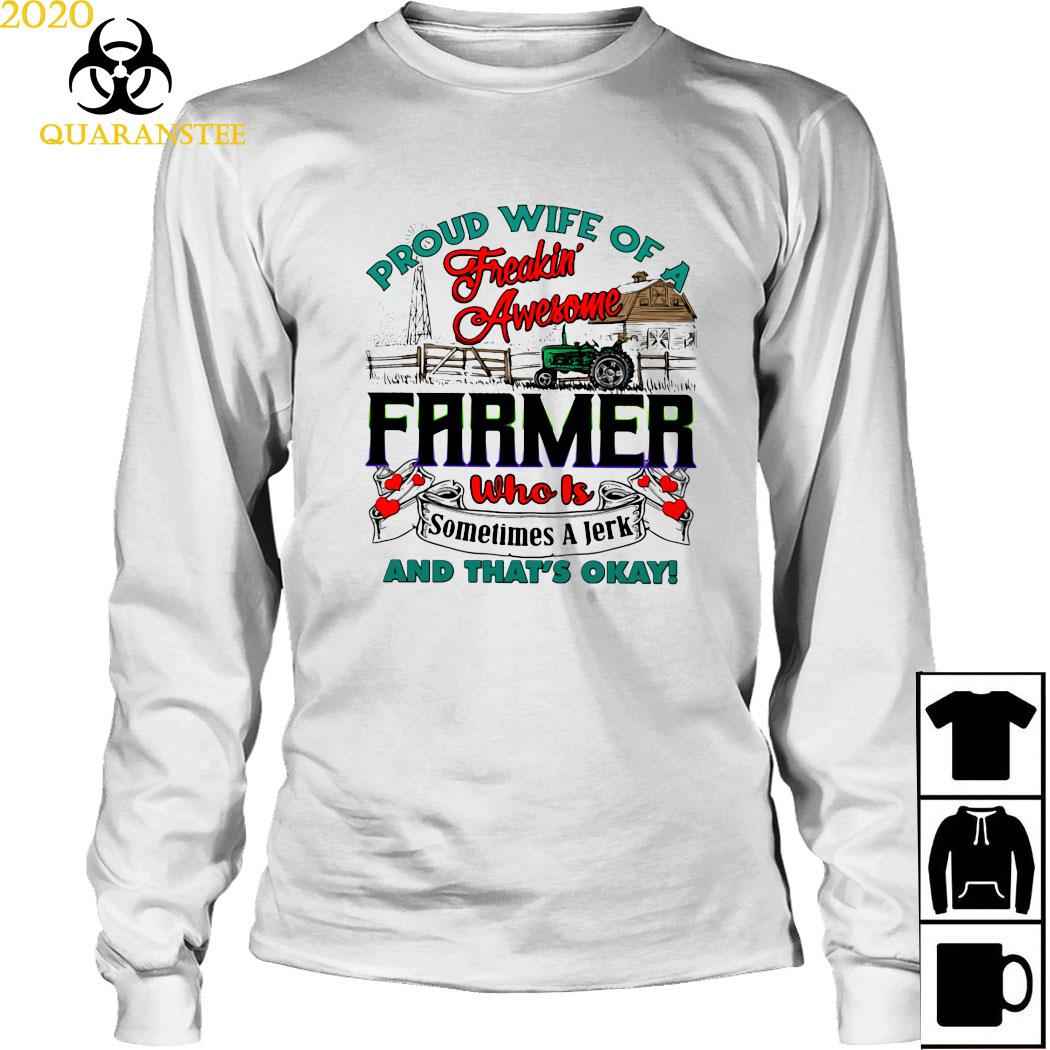 Proud Wife Of A Freaking Awesome Farmer Who Is Sometimes A Jerk And That's Okay Shirt Long Sleeved