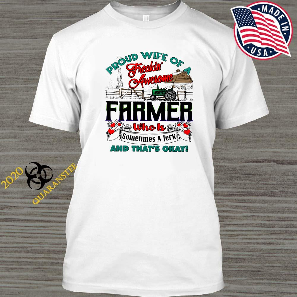 Proud Wife Of A Freaking Awesome Farmer Who Is Sometimes A Jerk And That's Okay Shirt