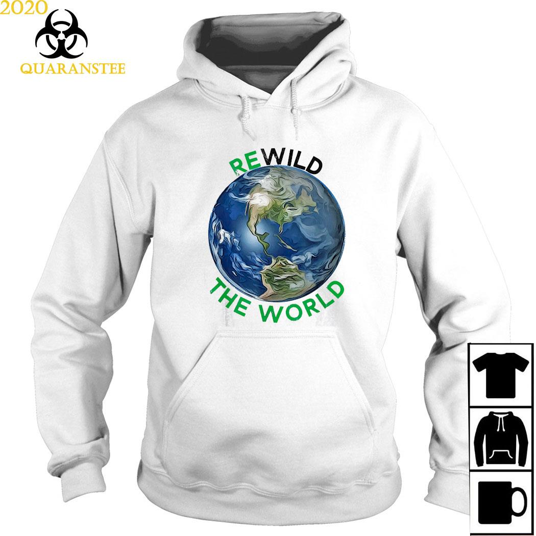 Rewild The World Save Planet Save Mother Earth Day Shirt Hoodie