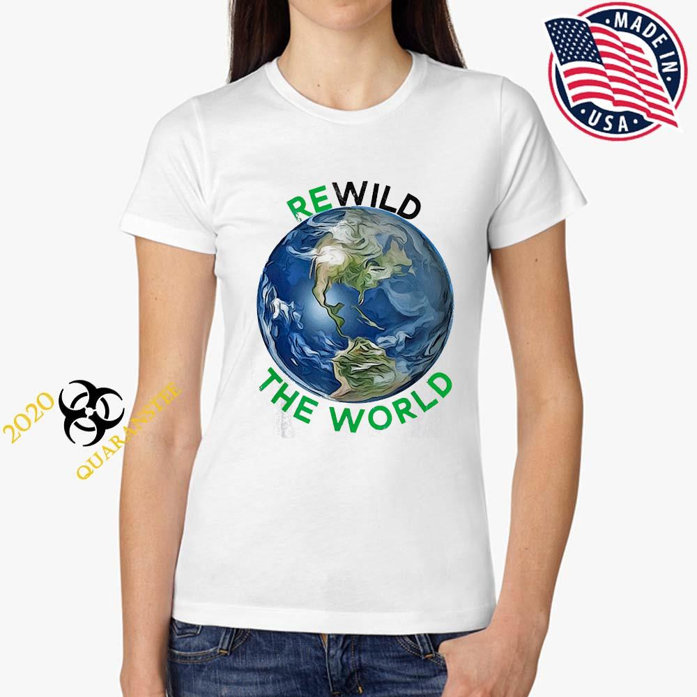 Rewild The World Save Planet Save Mother Earth Day Shirt Ladies Tee