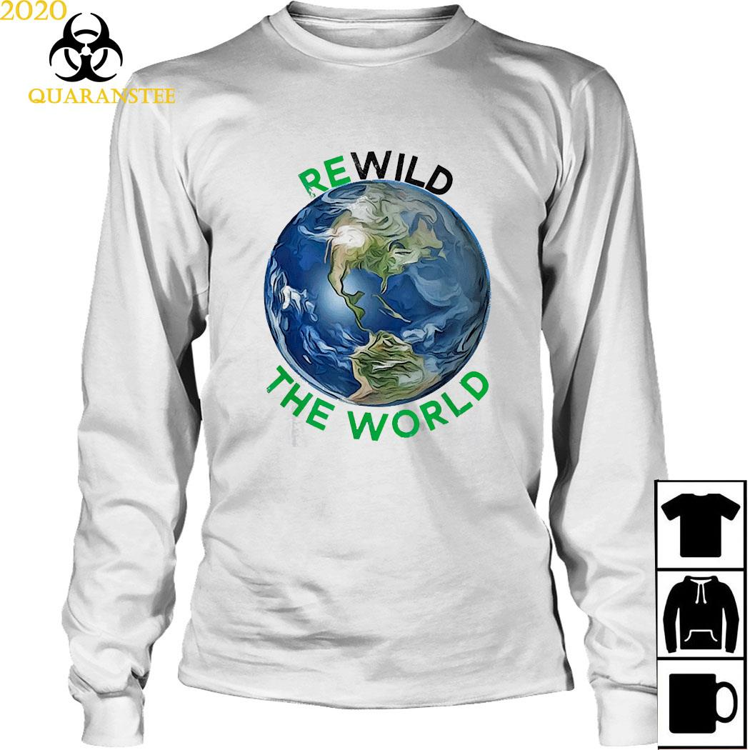 Rewild The World Save Planet Save Mother Earth Day Shirt Long Sleeved