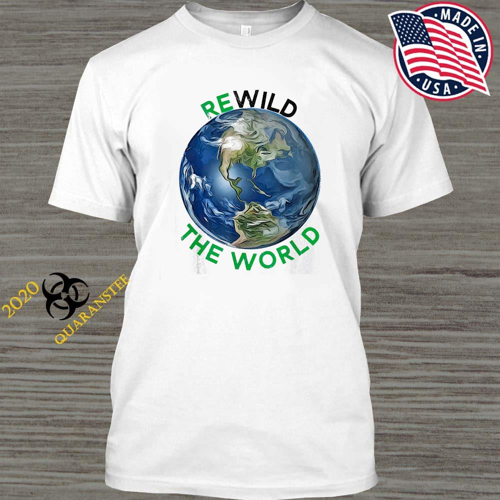 Rewild The World Save Planet Save Mother Earth Day Shirt