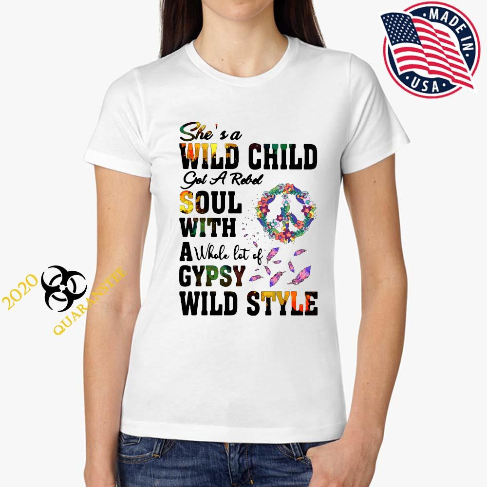 She's A Wild Child Got A Rebel Soul With A Whole Lot Of Gypsy Wild Style Shirt Ladies Tee