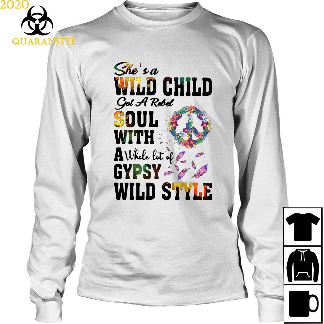 She's A Wild Child Got A Rebel Soul With A Whole Lot Of Gypsy Wild Style Shirt Long Sleeved