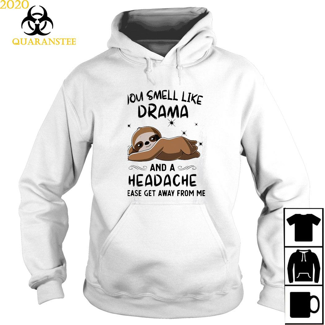 Sloth You Smell Like Drama And A Headache Please Get Away From Me Shirt Hoodie