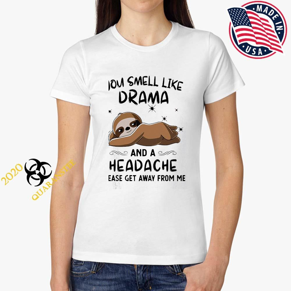 Sloth You Smell Like Drama And A Headache Please Get Away From Me Shirt Ladies Tee