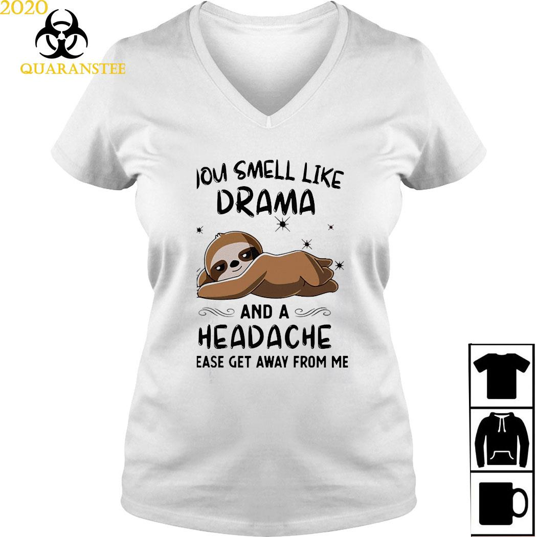 Sloth You Smell Like Drama And A Headache Please Get Away From Me Shirt Ladies V-neck