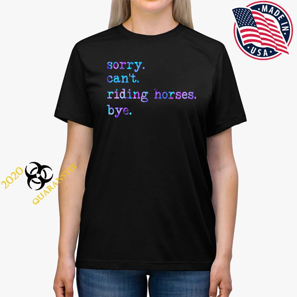 Sorry Can't Riding Horses Bye Shirt Ladies Tee