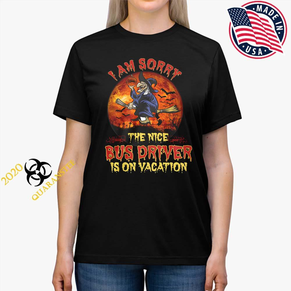 Witch I Am Sorry The Nice Bus Driver Is On Vacation Shirt Ladies Tee