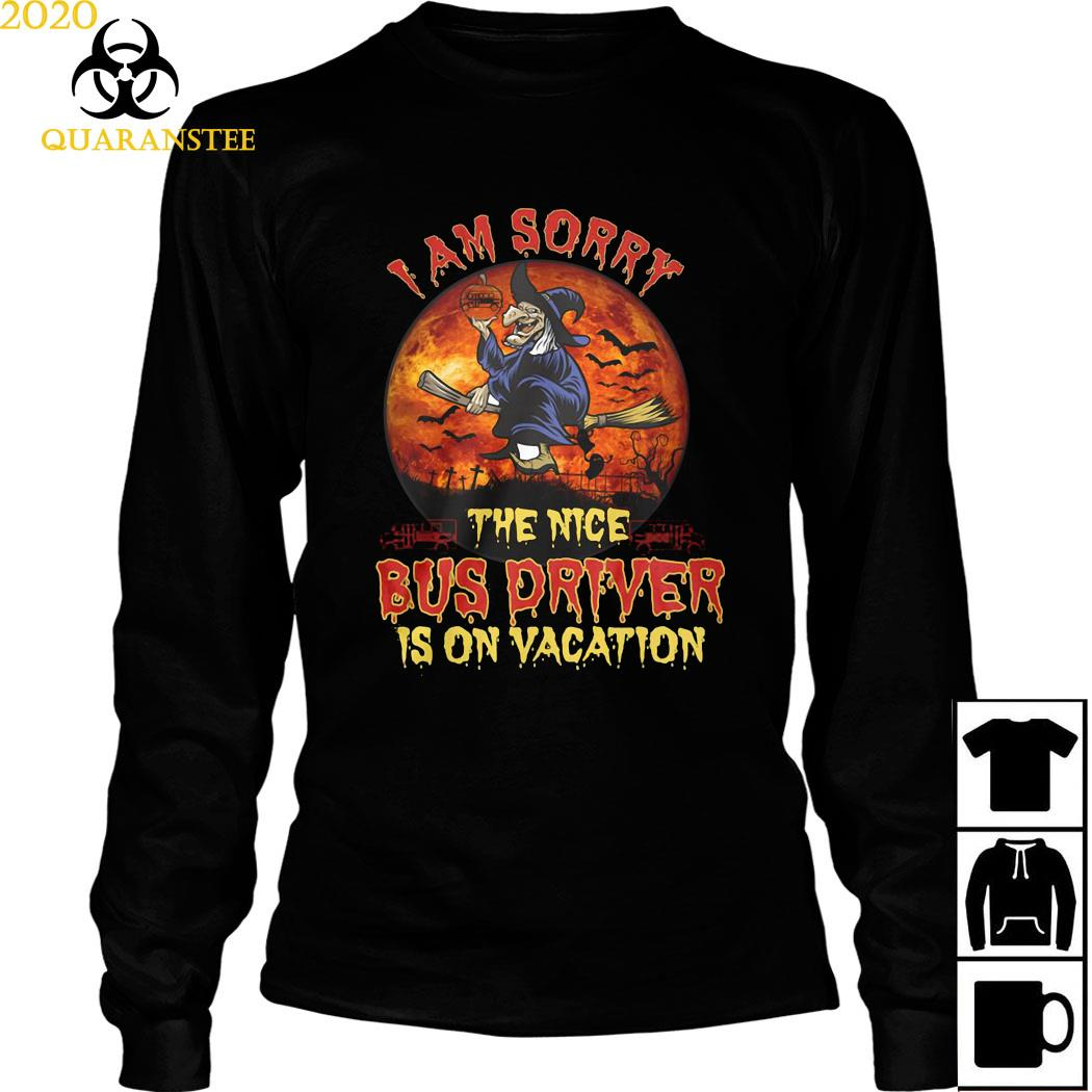 Witch I Am Sorry The Nice Bus Driver Is On Vacation Shirt Long Sleeved