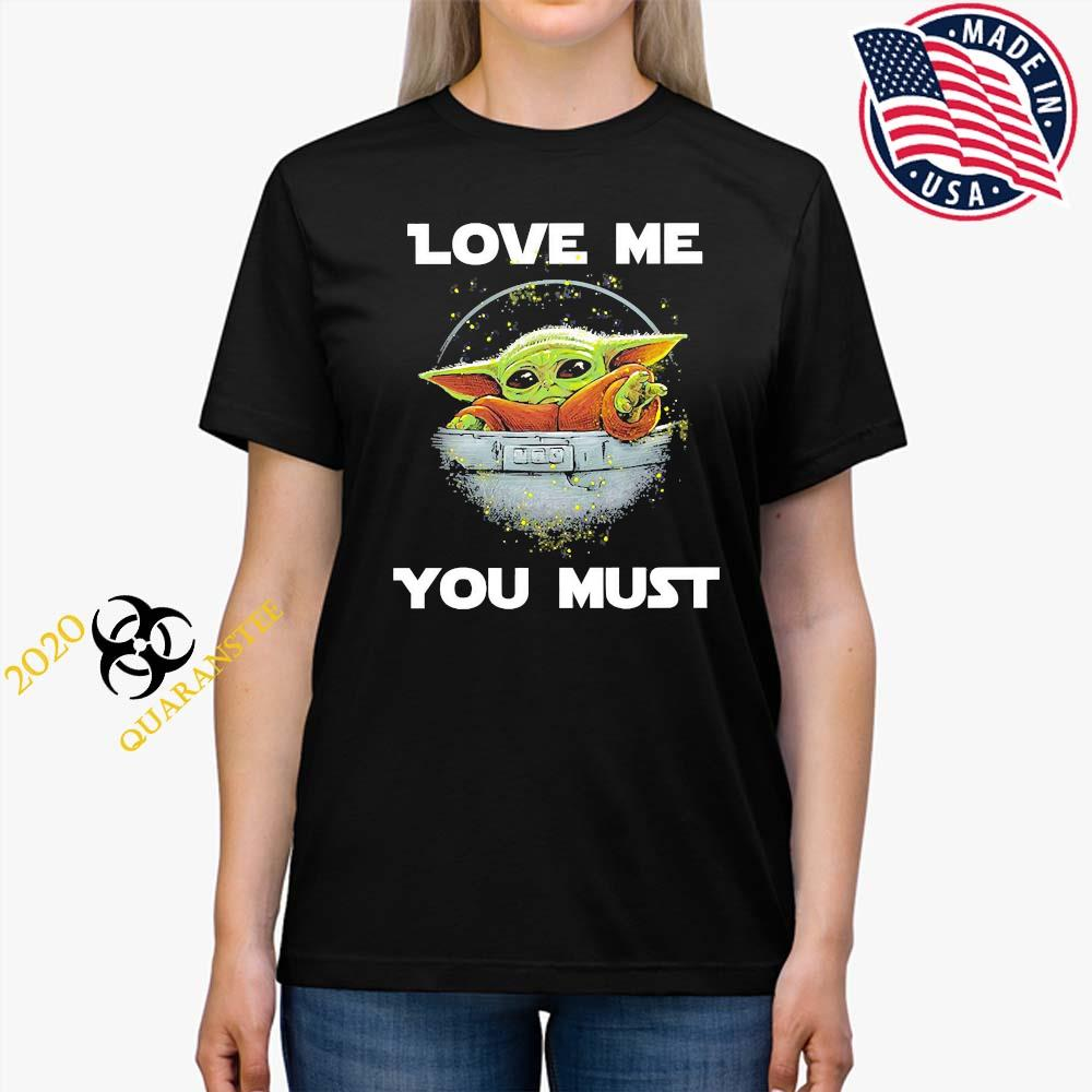 Baby Yoda The Mandalorian Love Me You Must Shirt Ladies Tee