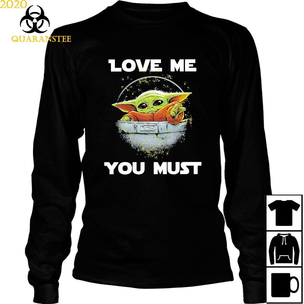 Baby Yoda The Mandalorian Love Me You Must Shirt Long Sleeved