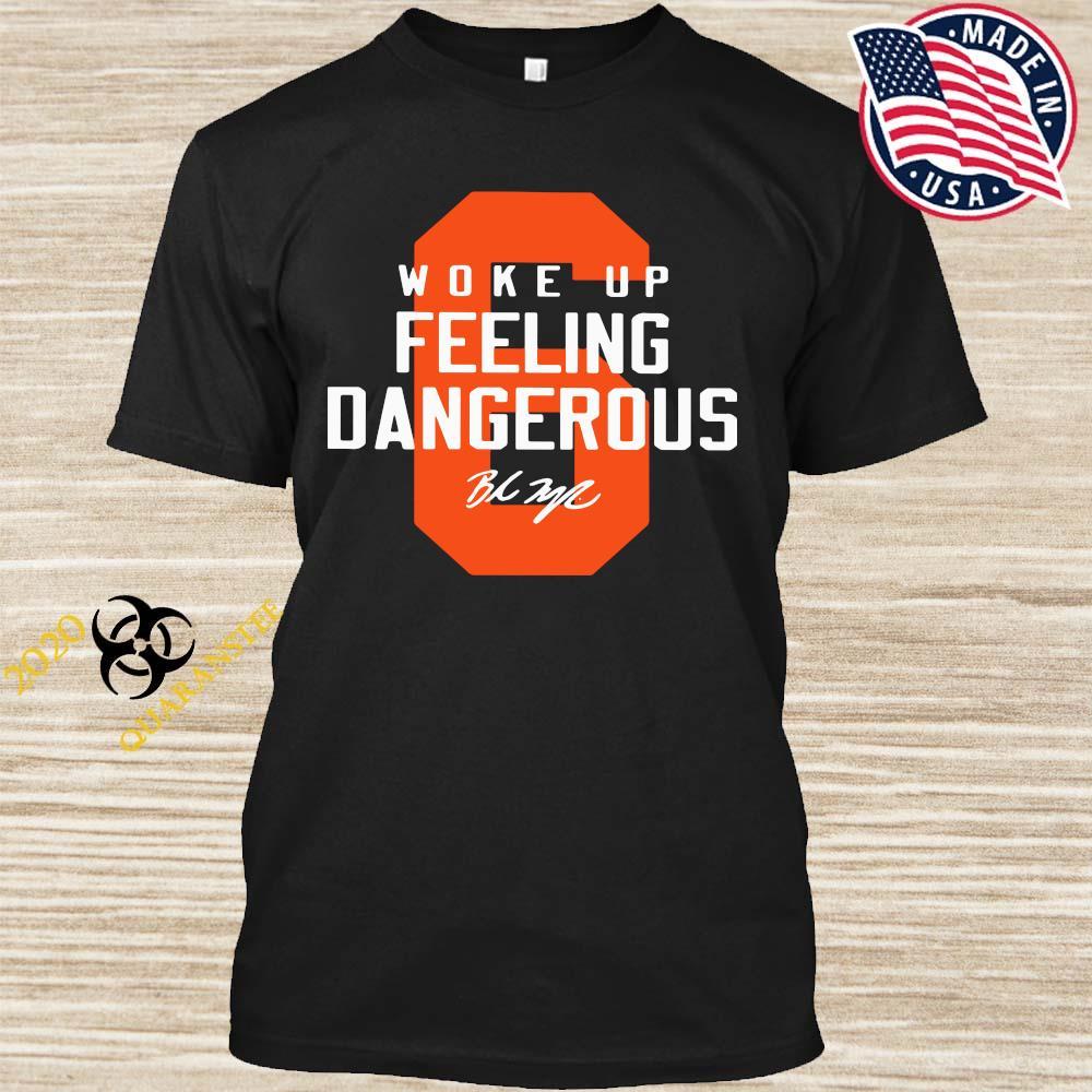Baker Mayfield 6 Woke Up Feeling Dangerous Shirt
