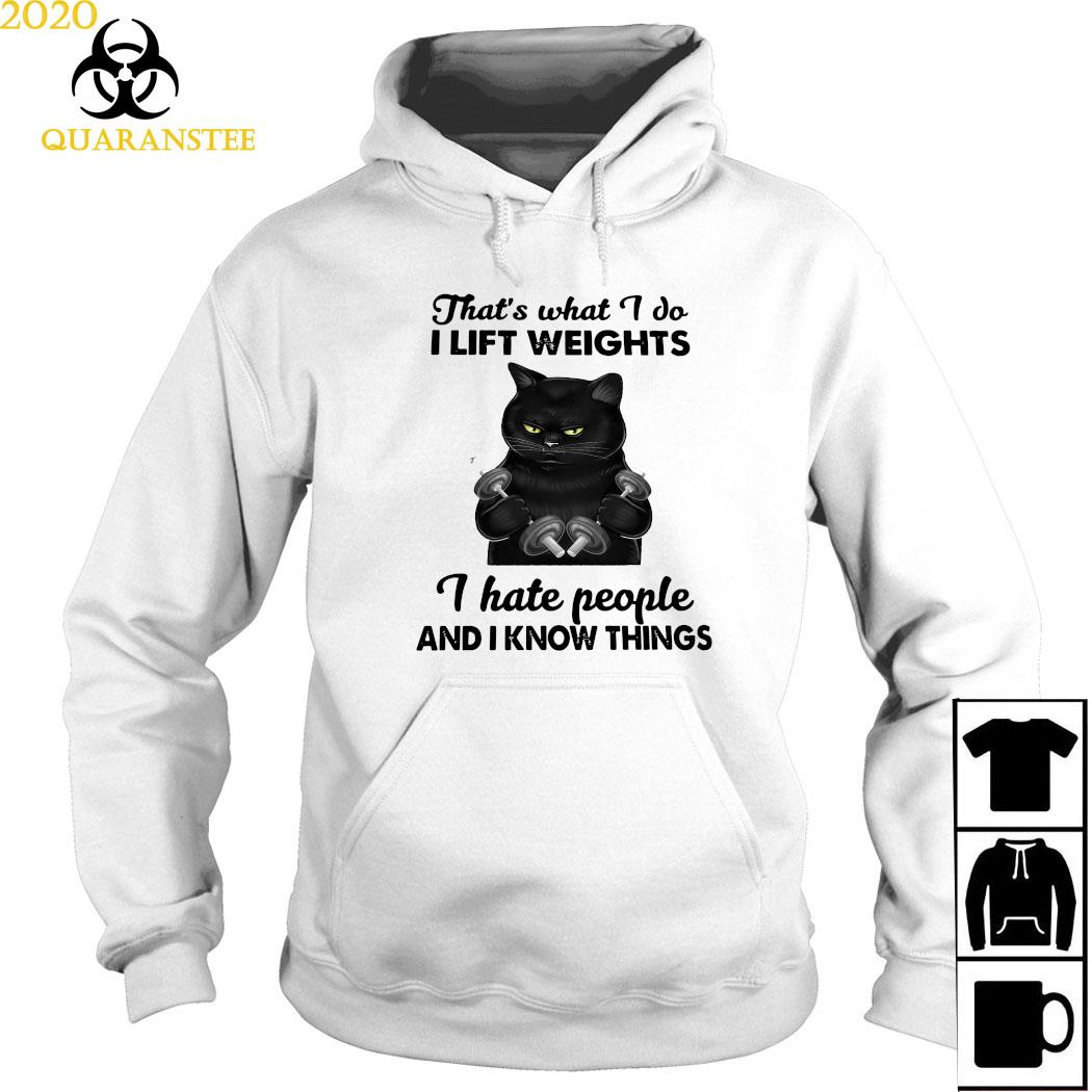 Black Cat That's What I Do I Lift Weights I Hate People And I Know Things Shirt Hoodie