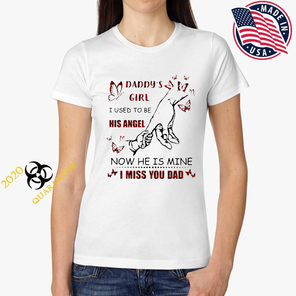Daddy's Girl I Used To Be His Angel Now He Is Mine I Miss You Dad Shirt Ladies Tee
