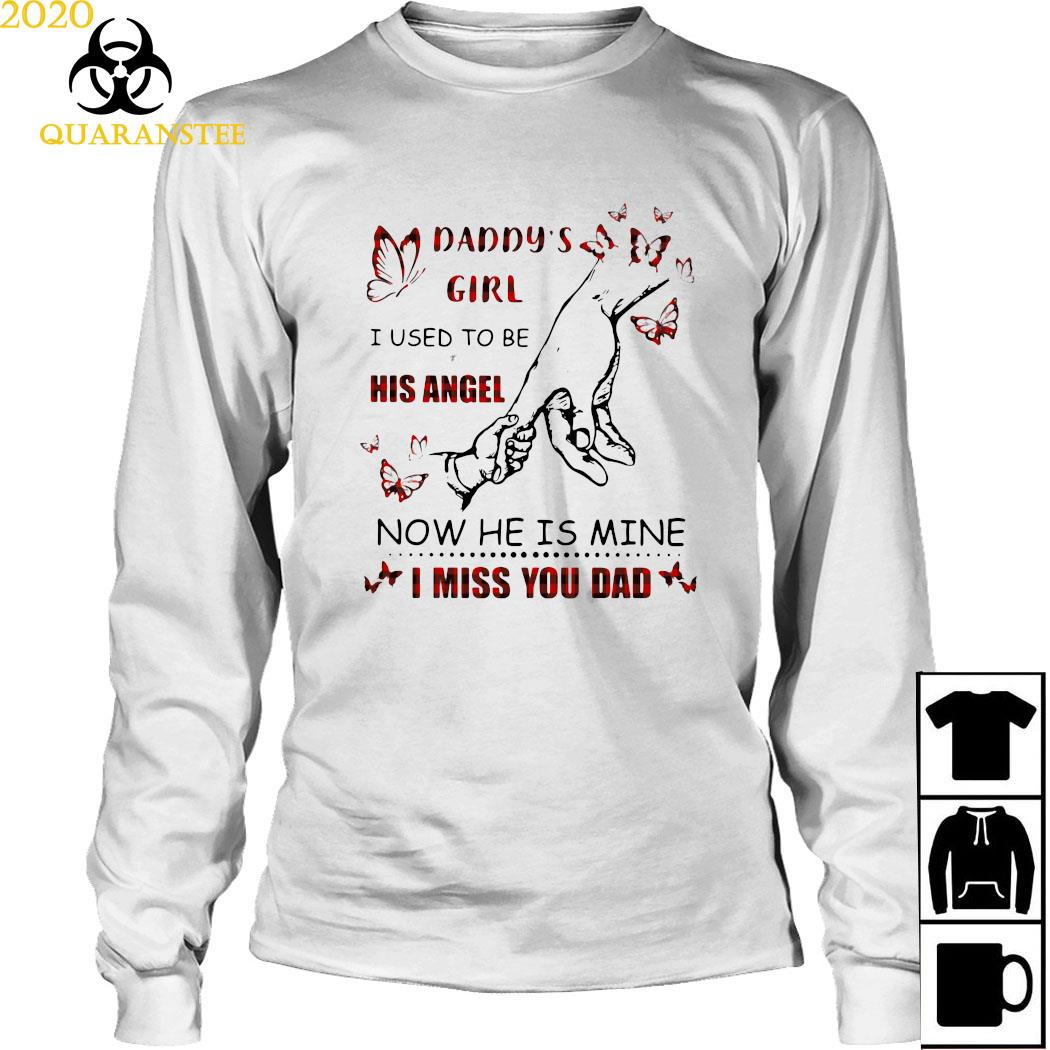 Daddy's Girl I Used To Be His Angel Now He Is Mine I Miss You Dad Shirt Long Sleeved