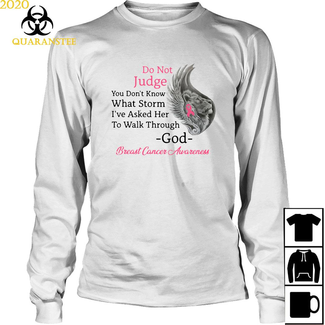Do Not Judge You Don't Know What Storm I've Asked Her To Walk Through God Breast Cancer Awareness Shirt Long Sleeved