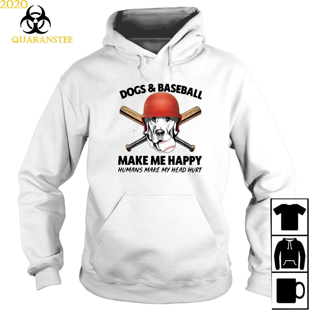 Dogs And Baseball Make Me Happy Humans Make My Head Hurt Shirt Hoodie