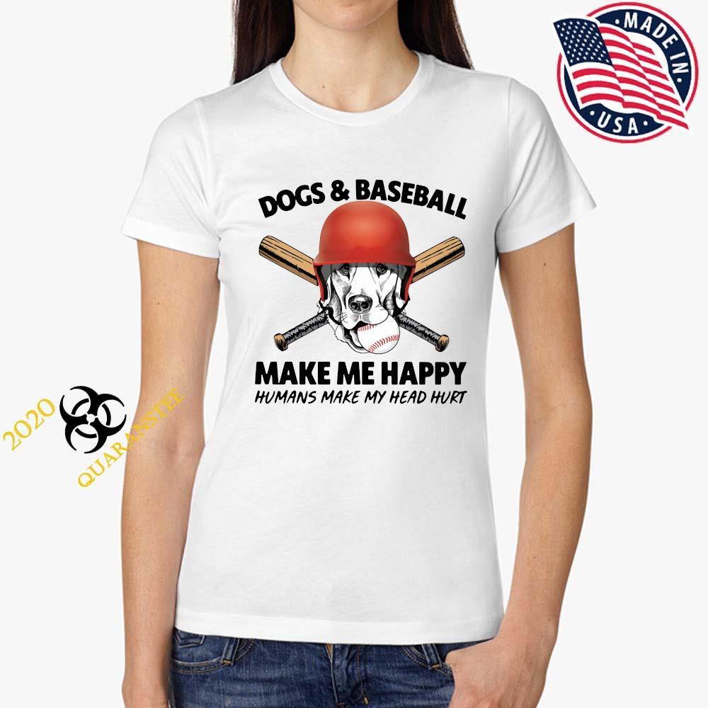 Dogs And Baseball Make Me Happy Humans Make My Head Hurt Shirt Ladies Tee