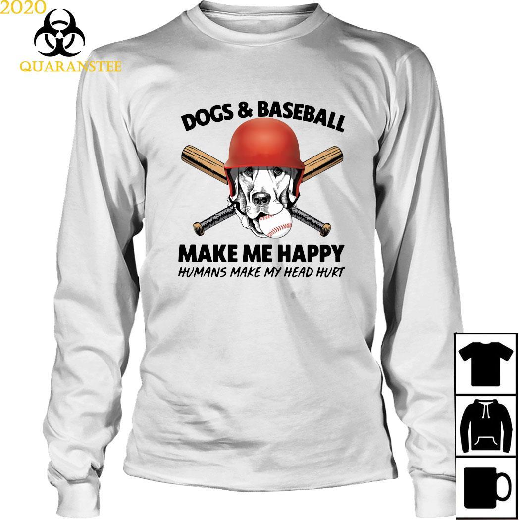 Dogs And Baseball Make Me Happy Humans Make My Head Hurt Shirt Long Sleeved