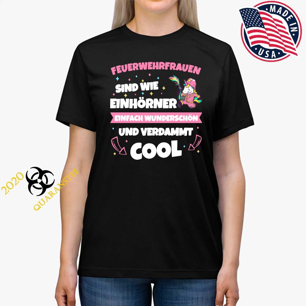 Feuerwehrfrauen Sind Wie Einhörner Einfach Wunderschön Und Verdammt Cool Shirt Ladies Tee