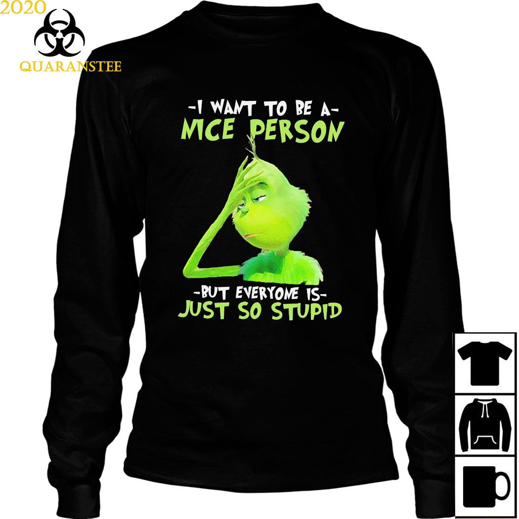 Grinch I Want To Be A Nice Person But Everyone Is Just So Stupid Shirt Long Sleeved